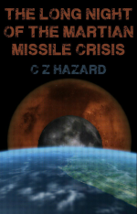 The Long Night Of The Martian Missile Crisis by C Z Hazard